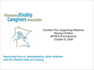 Families First: Supporting Relatives Raising Children MFWCCA Conference October 9, 2008