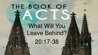 What Will You Leave Behind? 20:17-38