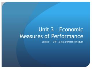 Unit 3 – Economic Measures of Performance