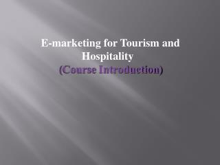 E-marketing for Tourism and Hospitality ( Course Introduction)