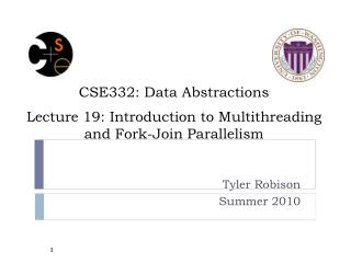 CSE332: Data Abstractions Lecture 19: Introduction to Multithreading and Fork-Join Parallelism