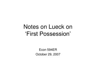 Notes on Lueck on  'First Possession'