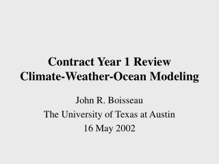 Contract Year 1 Review Climate-Weather-Ocean Modeling