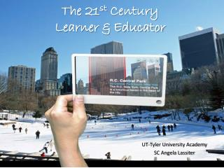 The 21 st  Century  Learner & Educator