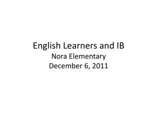 English Learners and IB Nora Elementary  December 6, 2011