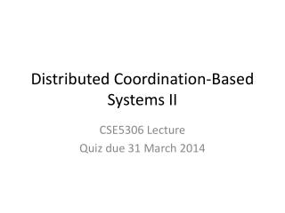 Distributed Coordination-Based Systems II