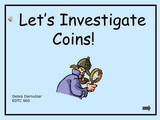 Let's Investigate Coins!