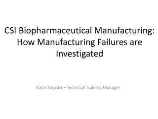CSI Biopharmaceutical Manufacturing:  How Manufacturing Failures are Investigated