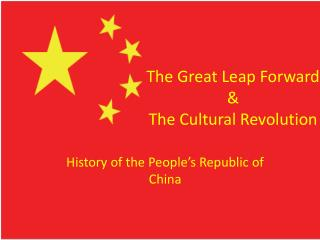 The Great Leap Forward & The Cultural Revolution