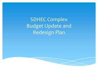 SDHEC Complex  Budget Update and  Redesign Plan