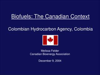 Biofuels: The Canadian Context Colombian Hydrocarbon Agency, Colombia