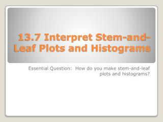 13.7 Interpret Stem-and-Leaf Plots and Histograms