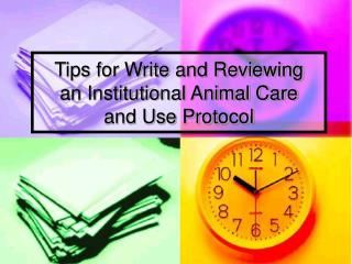 Tips for Write and Reviewing  an Institutional Animal Care  and Use Protocol