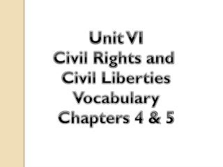 Unit VI Civil Rights and  Civil Liberties Vocabulary Chapters 4 & 5