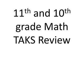 11 th  and 10 th  grade Math TAKS Review