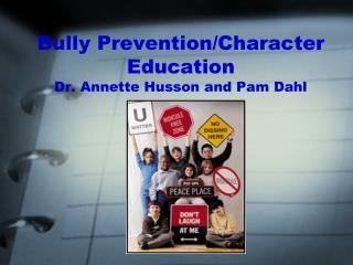 Bully Prevention/Character Education Dr. Annette Husson and Pam Dahl