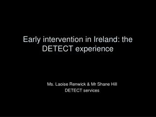 Early intervention in Ireland: the DETECT experience