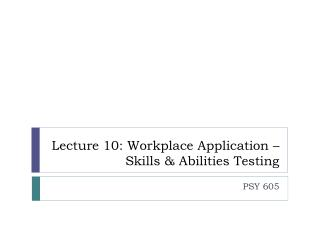 Lecture  10: Workplace Application – Skills & Abilities Testing