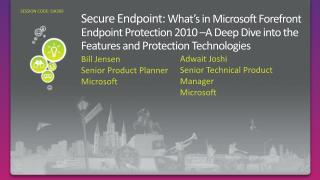 Secure Endpoint: What s in Microsoft Forefront Endpoint Protection 2010  A Deep Dive into the Features and Protection Te