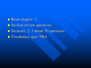 Read chapter- 1  Section review questions Section1, 2, 3 about 30 questions Vocabulary quiz TBA