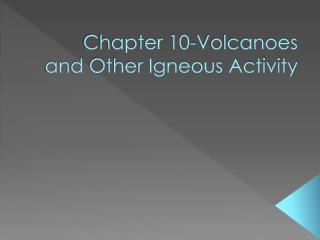 Chapter 10-Volcanoes and Other Igneous Activity
