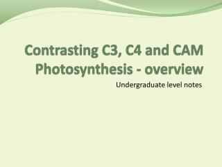 Contrasting C3, C4 and CAM Photosynthesis - overview