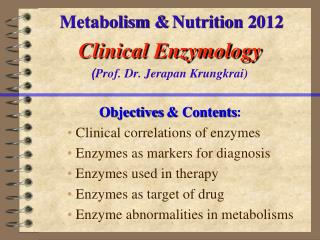 Metabolism & Nutrition 2 012 Clinical Enzymology ( Prof.  Dr. Jerapan Krungkrai)