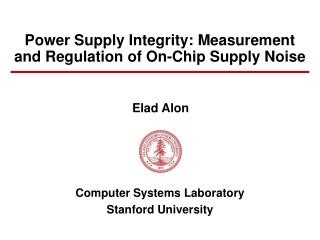 Power Supply Integrity: Measurement and Regulation of On-Chip Supply Noise