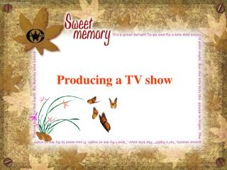 Producing a TV show