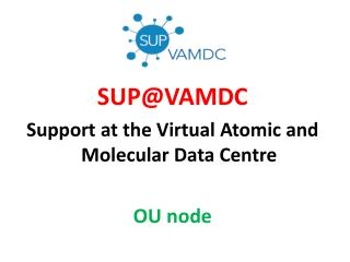 SUP@VAMDC Support at the Virtual Atomic and Molecular Data Centre OU node