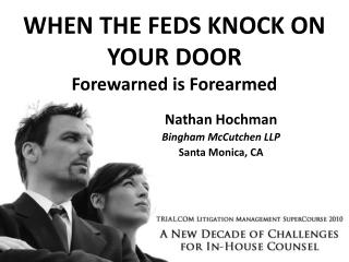 WHEN THE FEDS KNOCK ON YOUR DOOR Forewarned is Forearmed
