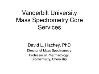 Vanderbilt University  Mass Spectrometry Core Services