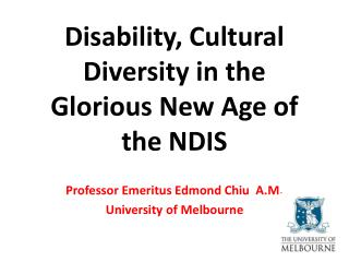 Disability, Cultural Diversity in the Glorious New  A ge of the NDIS