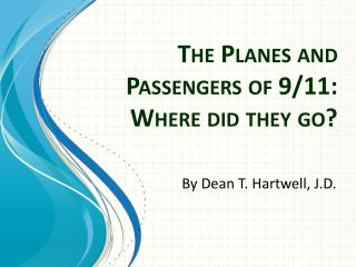 The  Planes  and  Passengers  of 9/11: Where did they go?