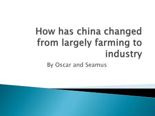 How has china changed from largely farming to industry