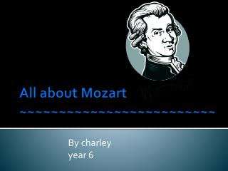 All about Mozart ~~~~~~~~~~~~~~~~~~~~~~~~~