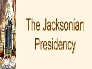 The Jacksonian Presidency