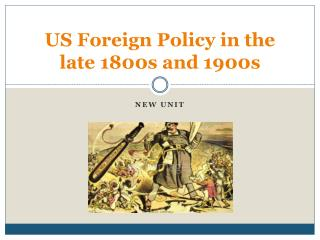 US Foreign Policy in the late 1800s and 1900s