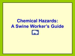 Chemical Hazards:  A Swine Worker's Guide