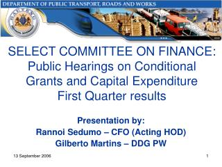 Presentation by: Rannoi Sedumo – CFO (Acting HOD) Gilberto Martins – DDG PW