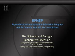 EFNEP Expanded Food and Nutrition Education Program Gail M. Hanula, EdS, RD, LD, Coordinator