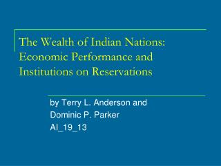 The Wealth of Indian Nations: Economic Performance and Institutions on Reservations
