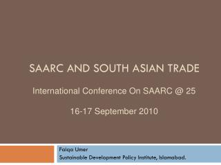 SAARC and south Asian trade International Conference On SAARC @ 25 16-17 September 2010