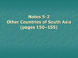 Notes 5-2 Other Countries of South Asia (pages 150–155)
