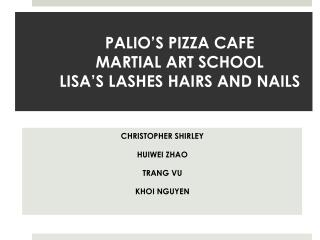 PALIO'S PIZZA CAFE MARTIAL ART SCHOOL LISA'S  LASHES HAIRS AND  NAILS