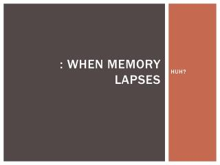 : WHEN MEMORY LAPSES