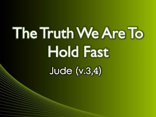 The Truth We Are To Hold Fast