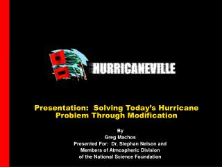 Presentation:  Solving Today's Hurricane  Problem Through Modification