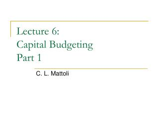 Lecture 6:  Capital Budgeting  Part 1