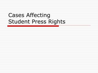 Cases Affecting  Student Press Rights